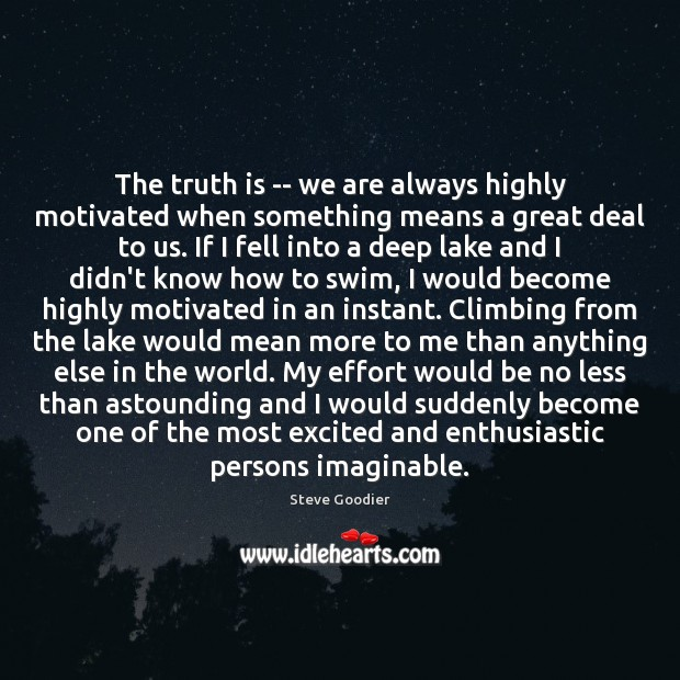 The truth is — we are always highly motivated when something means Steve Goodier Picture Quote