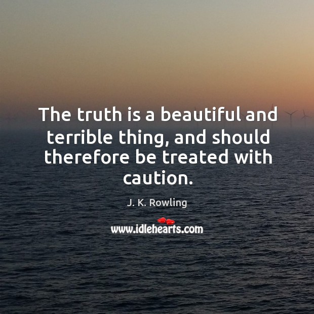 Image, The truth is a beautiful and terrible thing, and should therefore be treated with caution.