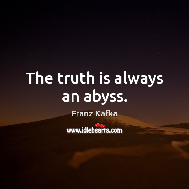The truth is always an abyss. Franz Kafka Picture Quote