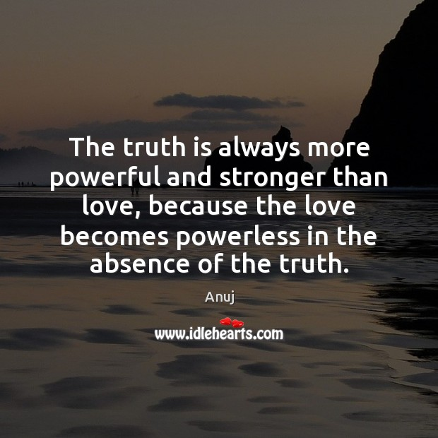 Image, The truth is always more powerful and stronger than love, because the