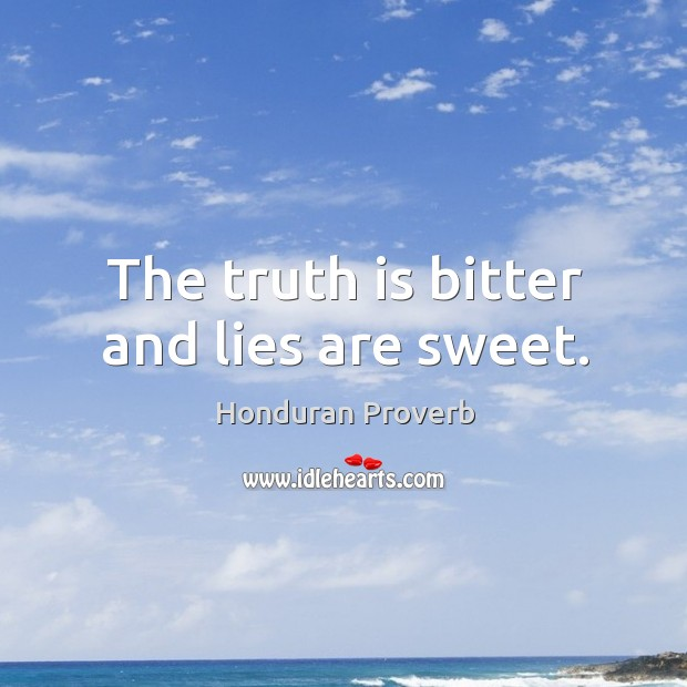 The truth is bitter and lies are sweet. Honduran Proverbs Image