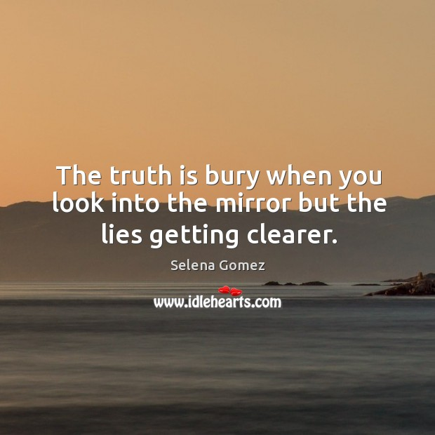 Image, The truth is bury when you look into the mirror but the lies getting clearer.