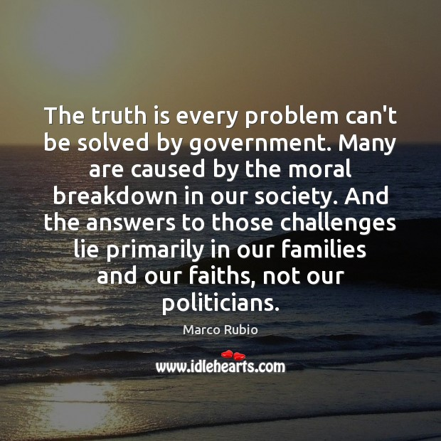 Image, The truth is every problem can't be solved by government. Many are