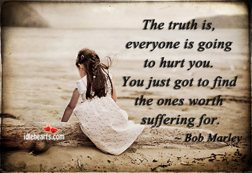 The truth is, everyone is going to hurt you. Image