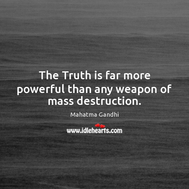 The Truth is far more powerful than any weapon of mass destruction. Image