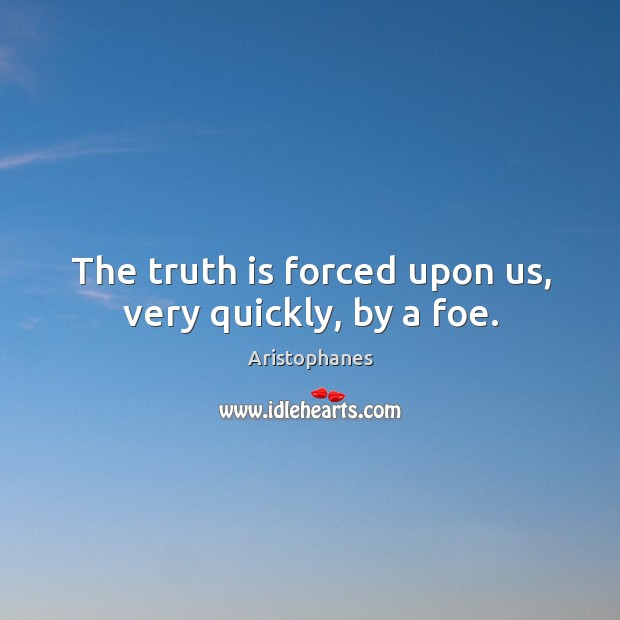 Image, The truth is forced upon us, very quickly, by a foe.