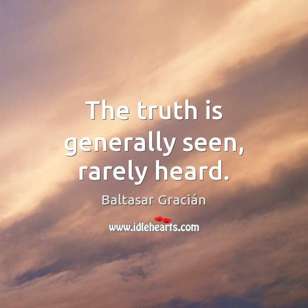 The truth is generally seen, rarely heard. Truth Quotes Image