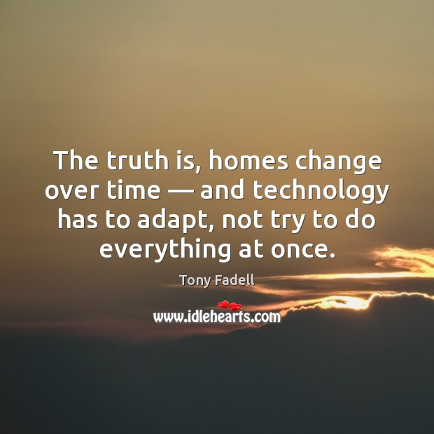 Image, The truth is, homes change over time — and technology has to adapt,