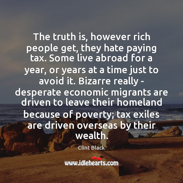 Image, The truth is, however rich people get, they hate paying tax. Some