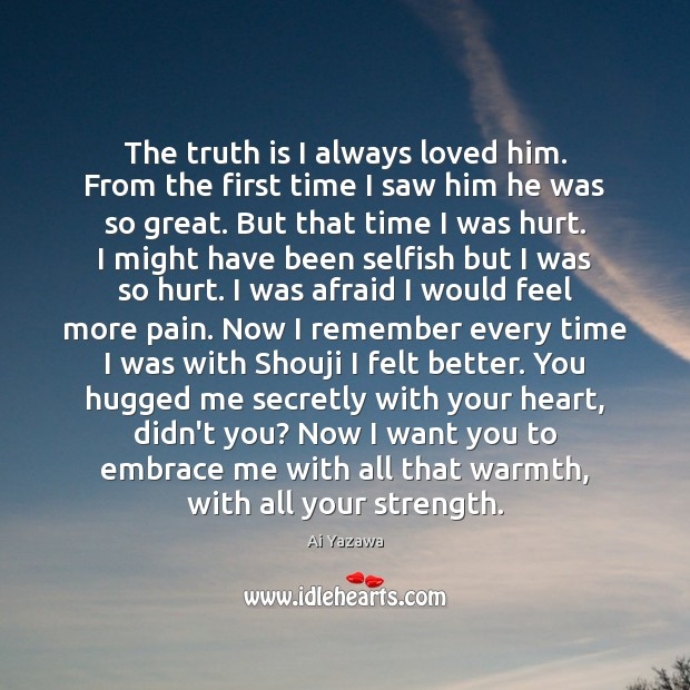 The truth is I always loved him. From the first time I Image
