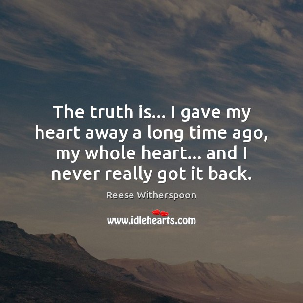 Image, The truth is… I gave my heart away a long time ago,