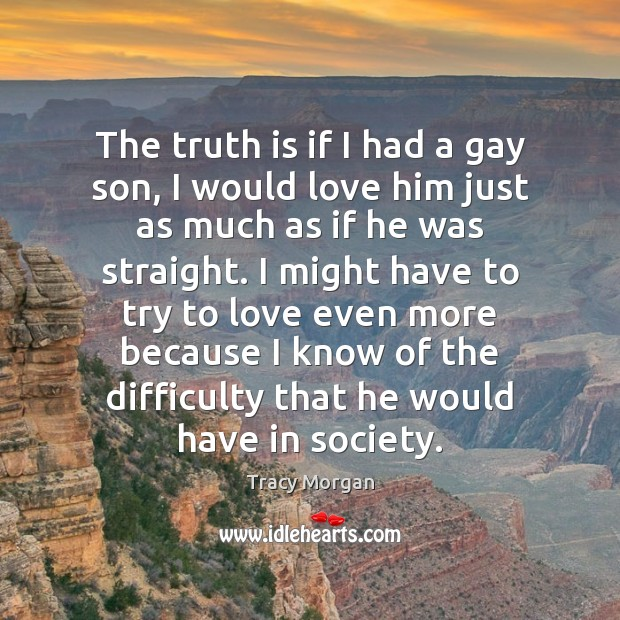 Image, The truth is if I had a gay son, I would love