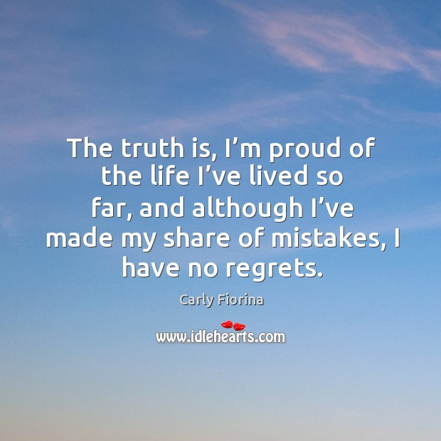 The truth is, I'm proud of the life I've lived so far, and although I've made Image