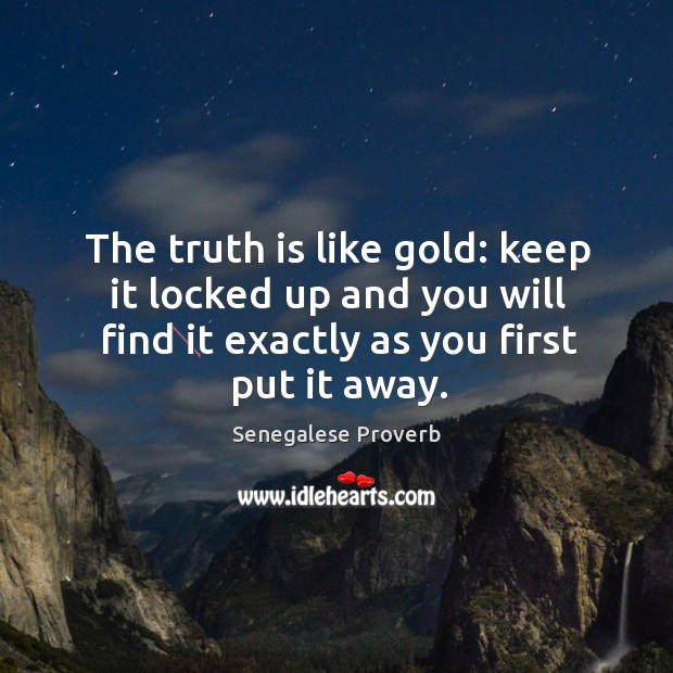 The truth is like gold: keep it locked up and you will find it Image