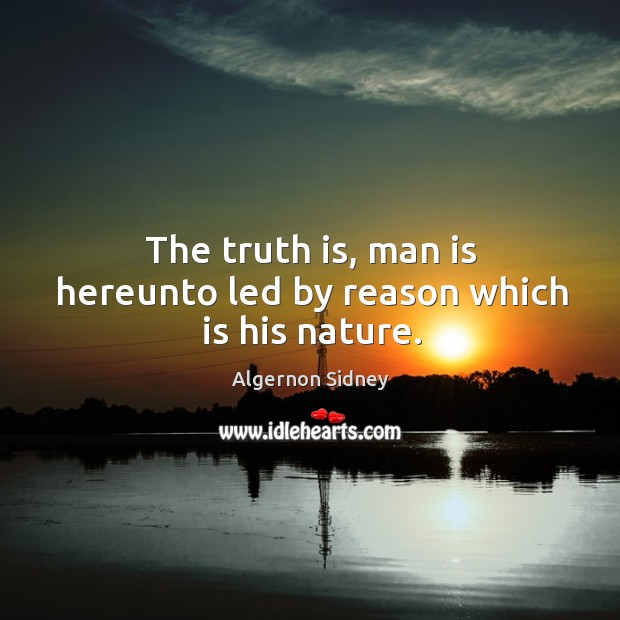 The truth is, man is hereunto led by reason which is his nature. Image