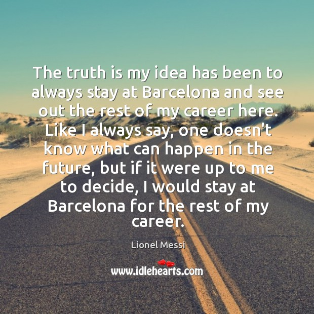 The truth is my idea has been to always stay at Barcelona Image