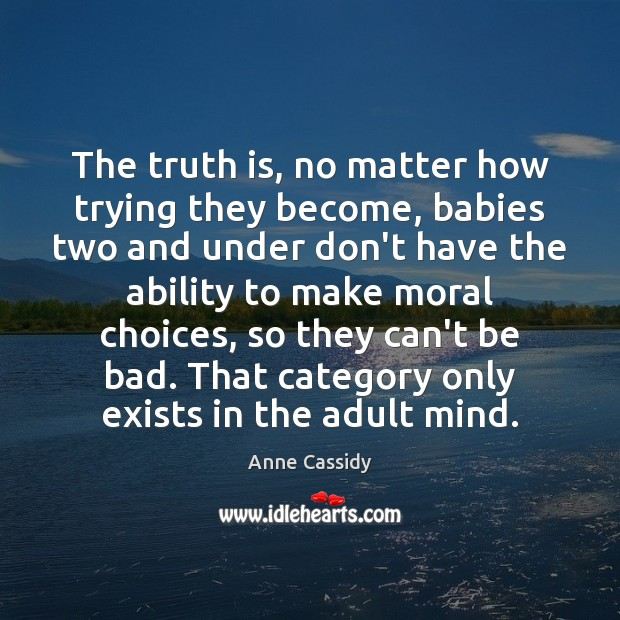 Image, The truth is, no matter how trying they become, babies two and
