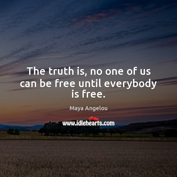 Image, The truth is, no one of us can be free until everybody is free.