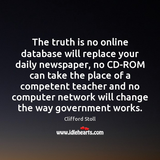 Image, The truth is no online database will replace your daily newspaper, no