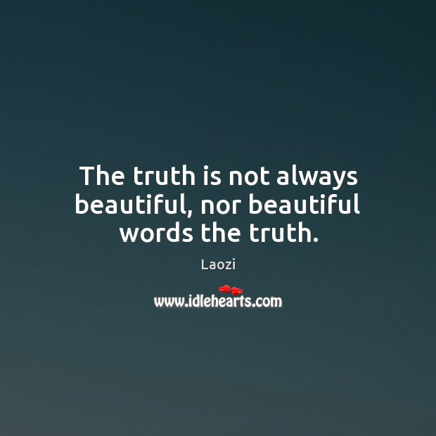 Image, The truth is not always beautiful, nor beautiful words the truth.