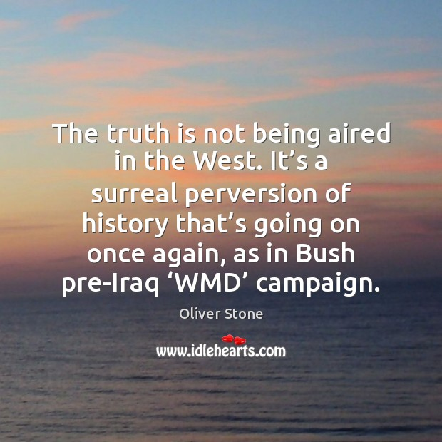 The truth is not being aired in the West. It's a Oliver Stone Picture Quote