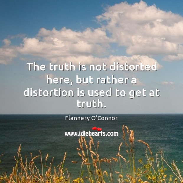 Image, The truth is not distorted here, but rather a distortion is used to get at truth.