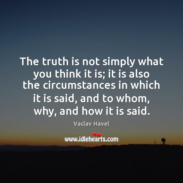 The truth is not simply what you think it is; it is Image