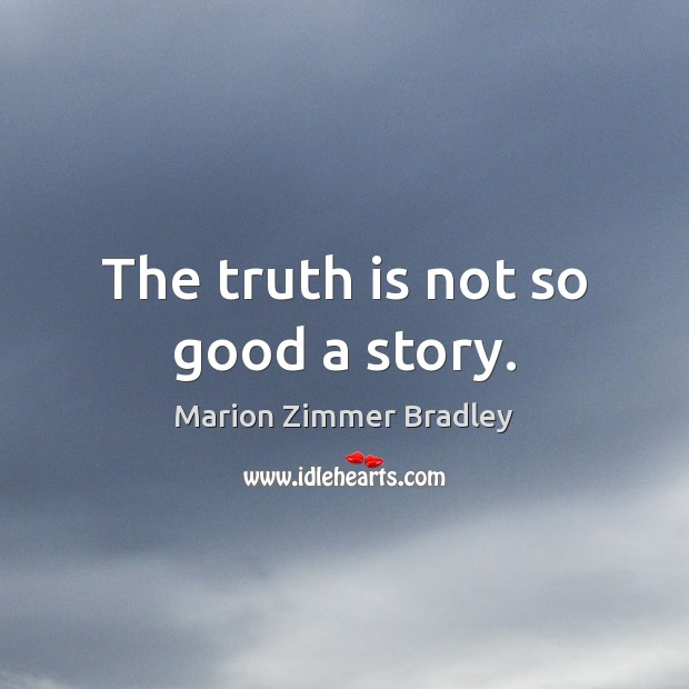 The truth is not so good a story. Image