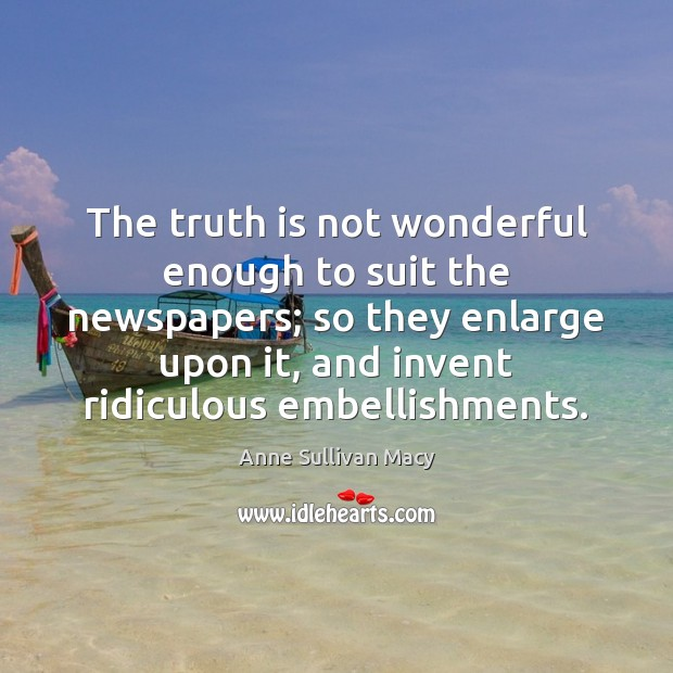 Image, The truth is not wonderful enough to suit the newspapers; so they