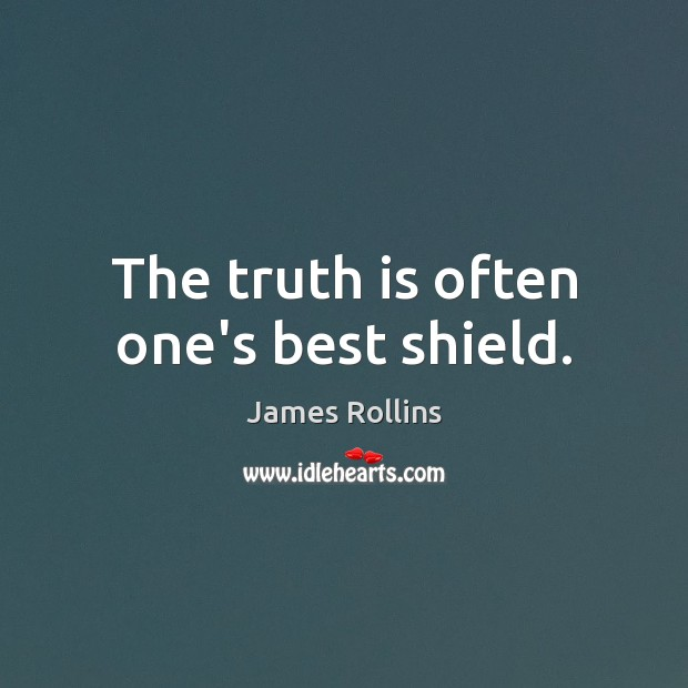 The truth is often one's best shield. James Rollins Picture Quote