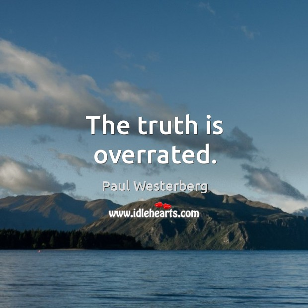 The truth is overrated. Image