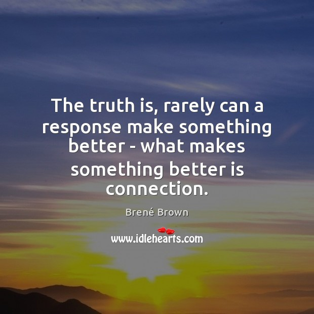 Image, The truth is, rarely can a response make something better – what