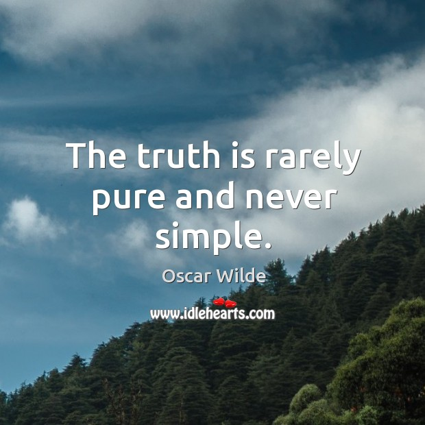 Image, The truth is rarely pure and never simple.