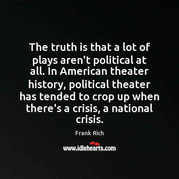The truth is that a lot of plays aren't political at all. Image