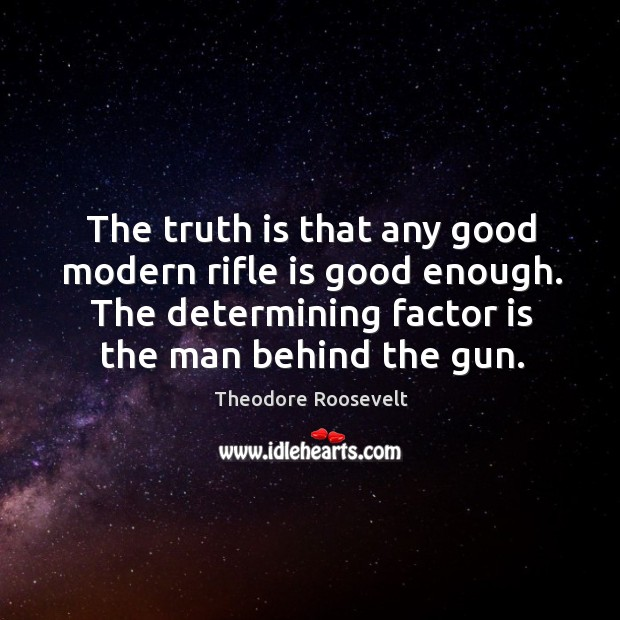 Image, The truth is that any good modern rifle is good enough. The
