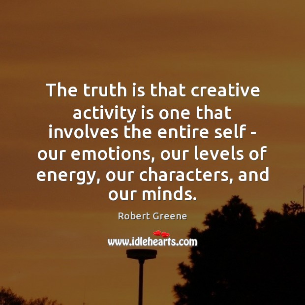 Image, The truth is that creative activity is one that involves the entire