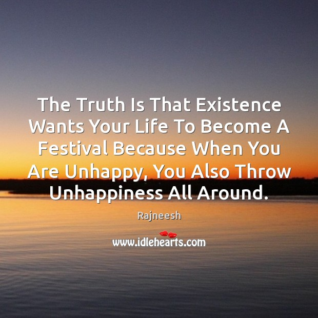 Image, The Truth Is That Existence Wants Your Life To Become A Festival