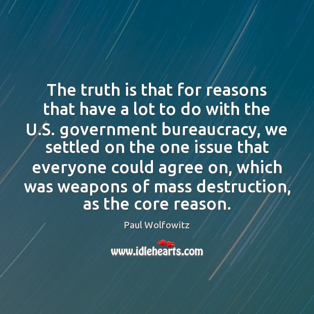 Paul Wolfowitz Picture Quote image saying: The truth is that for reasons that have a lot to do
