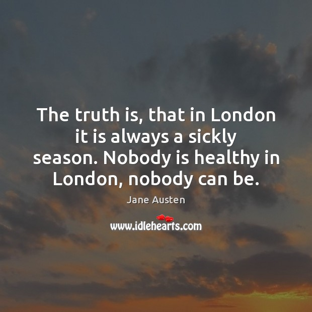 Image, The truth is, that in London it is always a sickly season.
