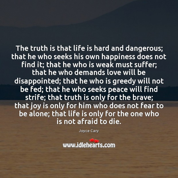 The truth is that life is hard and dangerous; that he who Joy Quotes Image