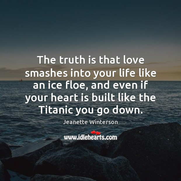 The truth is that love smashes into your life like an ice Image