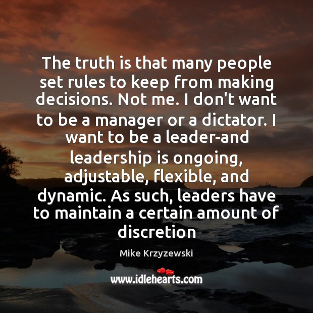 The truth is that many people set rules to keep from making Leadership Quotes Image