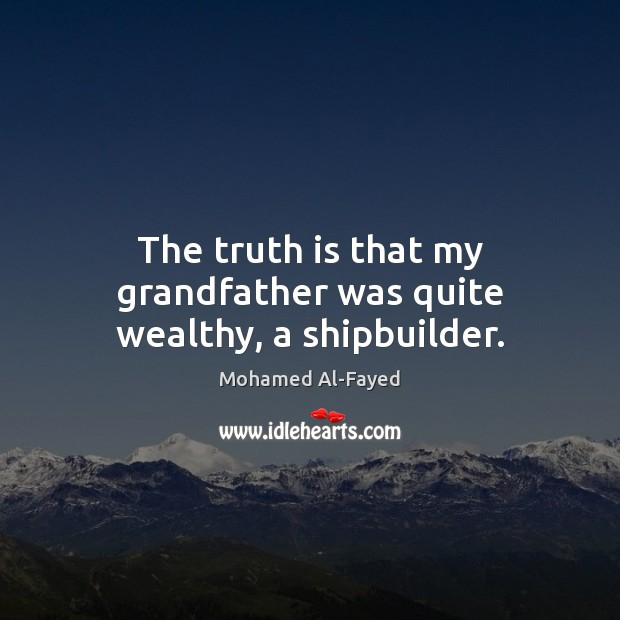 The truth is that my grandfather was quite wealthy, a shipbuilder. Image