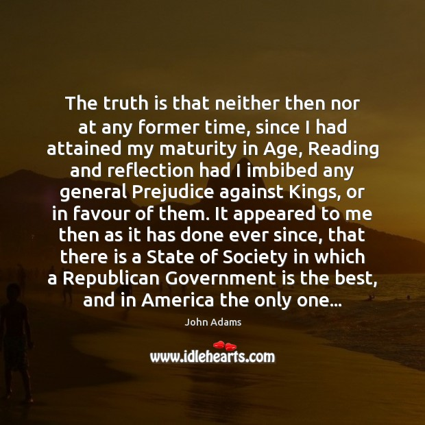 The truth is that neither then nor at any former time, since John Adams Picture Quote