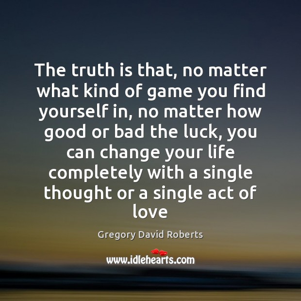 The truth is that, no matter what kind of game you find Gregory David Roberts Picture Quote