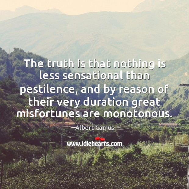The truth is that nothing is less sensational than pestilence, and by Albert Camus Picture Quote