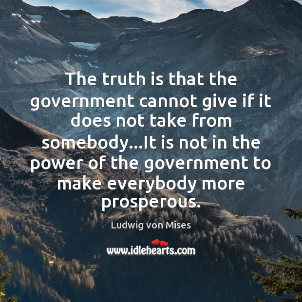 The truth is that the government cannot give if it does not Image