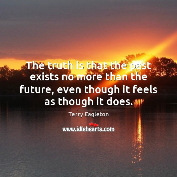 The truth is that the past exists no more than the future, Image