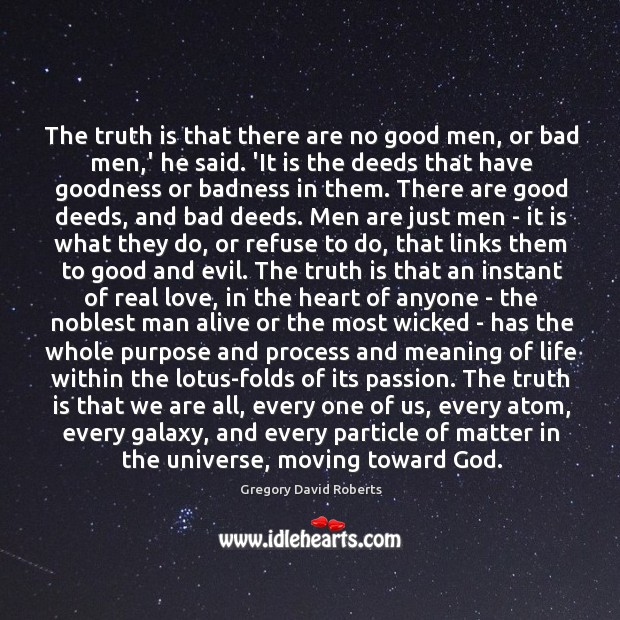 Image, The truth is that there are no good men, or bad men,