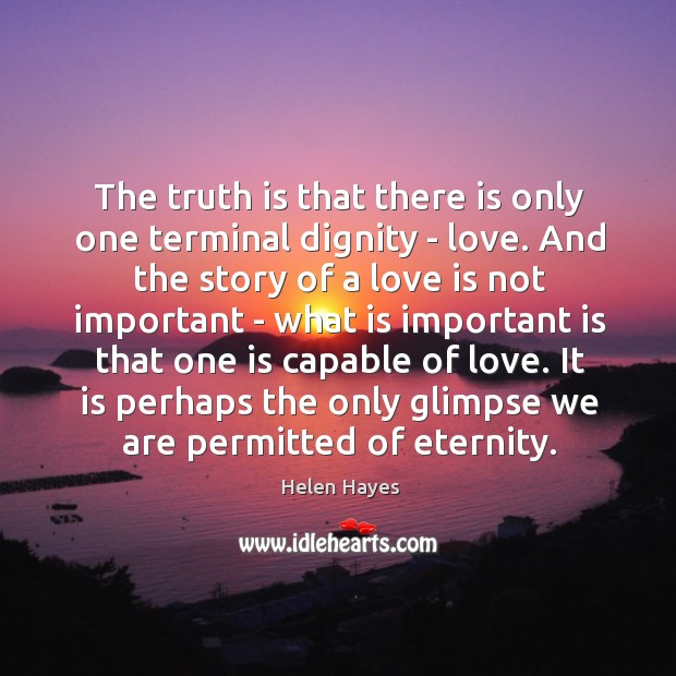 The truth is that there is only one terminal dignity – love. Image
